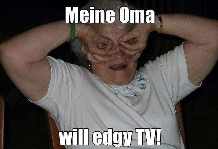 """Bild einer alten Frau mit der Aufschrift """"Meine Oma will edgy TV"""""""